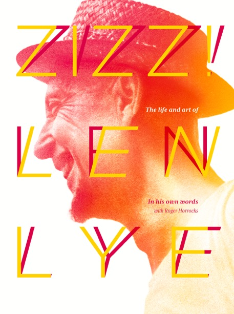 Zizz! The life and art of Len Lye, in his own words