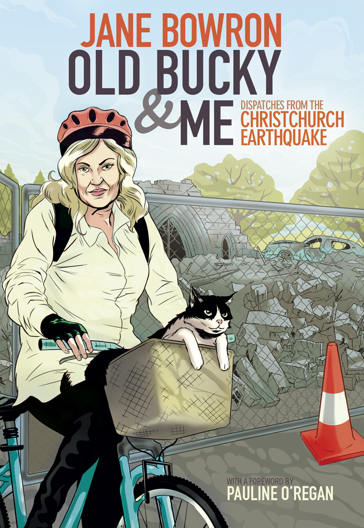 Old Bucky & Me: Dispatches from the Christchurch Earthquake, New Edition