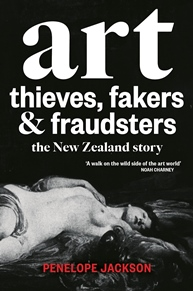 Art Thieves, Fakers and Fraudsters: The New Zealand story